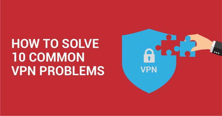 10 Vanlige VPN Problemer og Hvordan Løse Dem