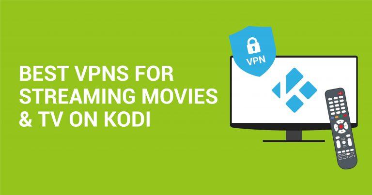 De 5 beste VPN tjenestene for strømming av filmer og TV på Kodi