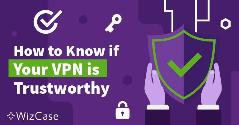 Hvordan Kan Du Vite Om Du Kan Stole På Din VPN?