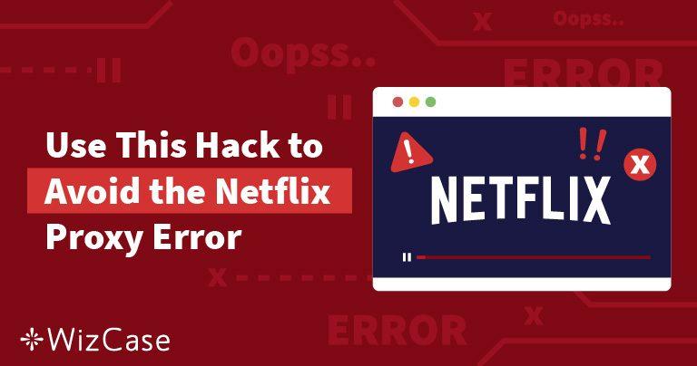 Omgå Netflix Proxy & Streaming Feilmelding Med Denne Raske Metoden Wizcase
